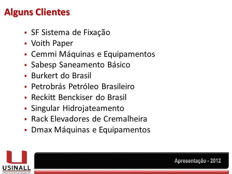 Alguns Clientes SF Sistema de Fixação Voith Paper Cemmi Máquinas e Equipamentos Sabesp Saneamento Básico Burkert do Brasil Petrobrás Petróleo Brasileiro Reckitt Benckiser do Brasil Singular Hidrojateamento Rack Elevadores de Cremalheira Dmax Máquinas e Equipamentos