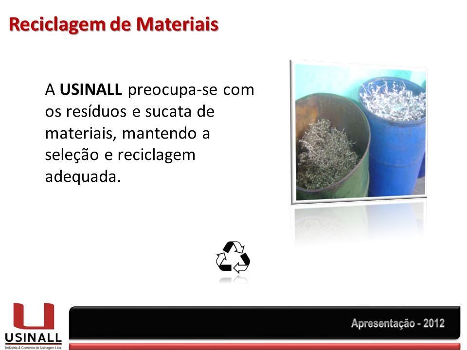 Reciclagem de Materiais A USINALL preocupa-se com os resíduos e sucata de materiais, mantendo a seleção e reciclagem adequada.