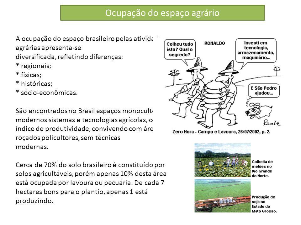 A ocupação do espaço brasileiro pelas atividades agrárias apresenta-se diversificada, refletindo diferenças: * regionais; * físicas; * históricas; * s