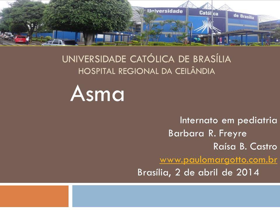 UNIVERSIDADE CATÓLICA DE BRASÍLIA HOSPITAL REGIONAL DA CEILÂNDIA Asma Internato em pediatria Barbara R. Freyre Raísa B. Castro www.paulomargotto.com.b