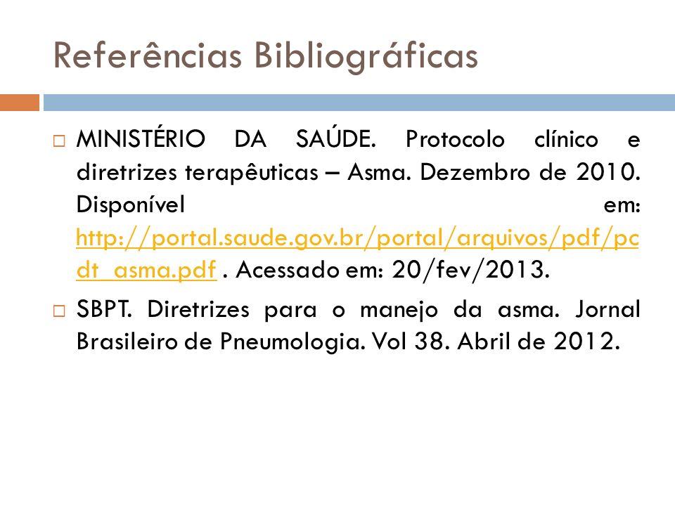 Referências Bibliográficas MINISTÉRIO DA SAÚDE. Protocolo clínico e diretrizes terapêuticas – Asma. Dezembro de 2010. Disponível em: http://portal.sau
