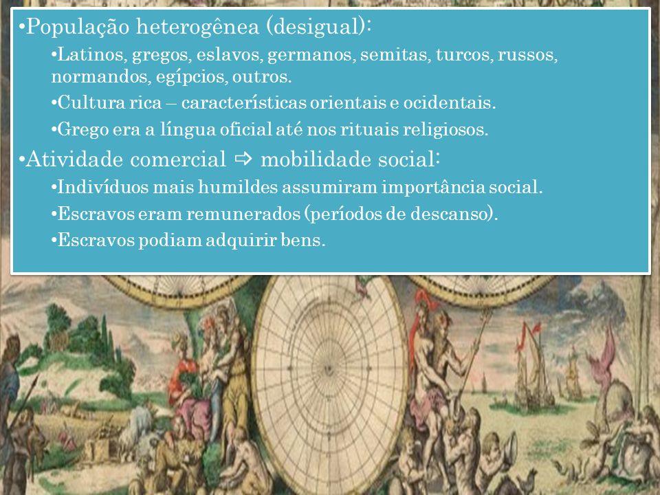 População heterogênea (desigual): Latinos, gregos, eslavos, germanos, semitas, turcos, russos, normandos, egípcios, outros.