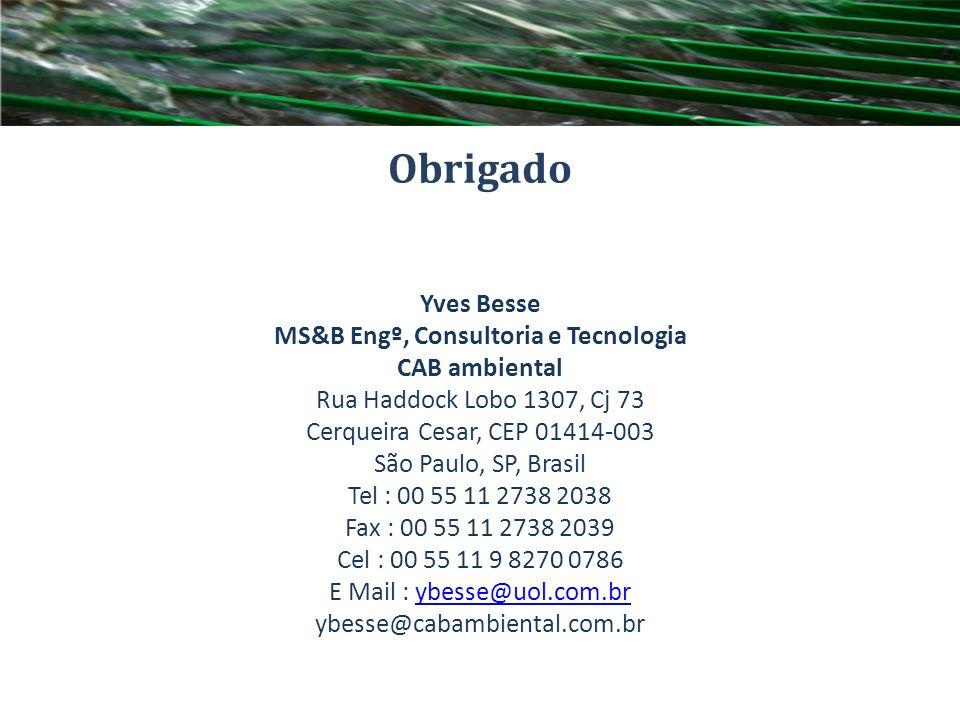 Obrigado Yves Besse MS&B Engº, Consultoria e Tecnologia CAB ambiental Rua Haddock Lobo 1307, Cj 73 Cerqueira Cesar, CEP 01414-003 São Paulo, SP, Brasi