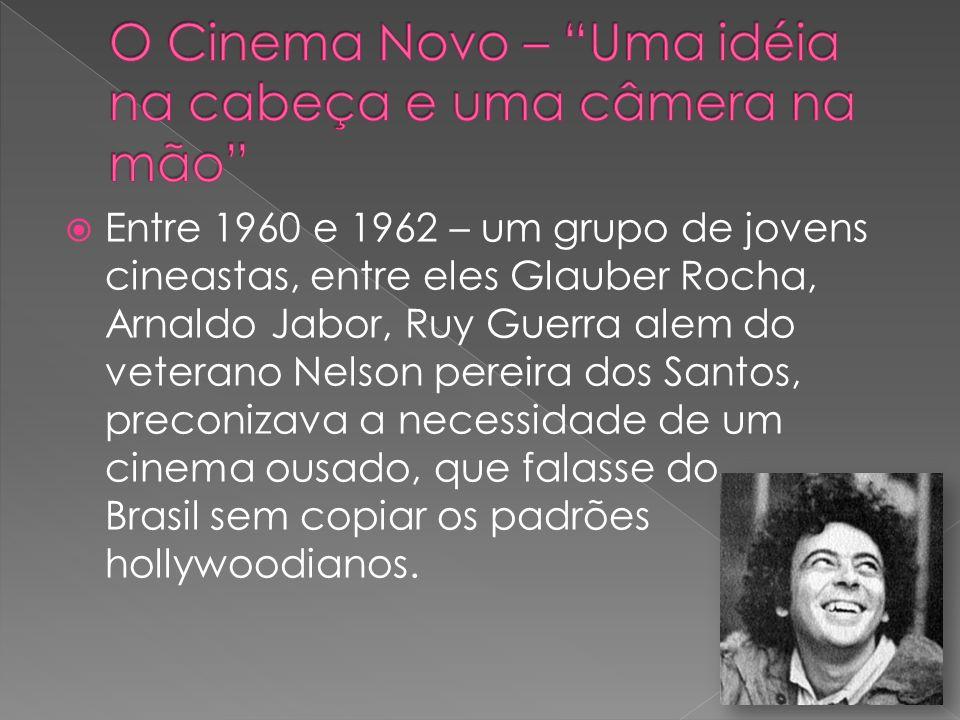 Entre 1960 e 1962 – um grupo de jovens cineastas, entre eles Glauber Rocha, Arnaldo Jabor, Ruy Guerra alem do veterano Nelson pereira dos Santos, prec