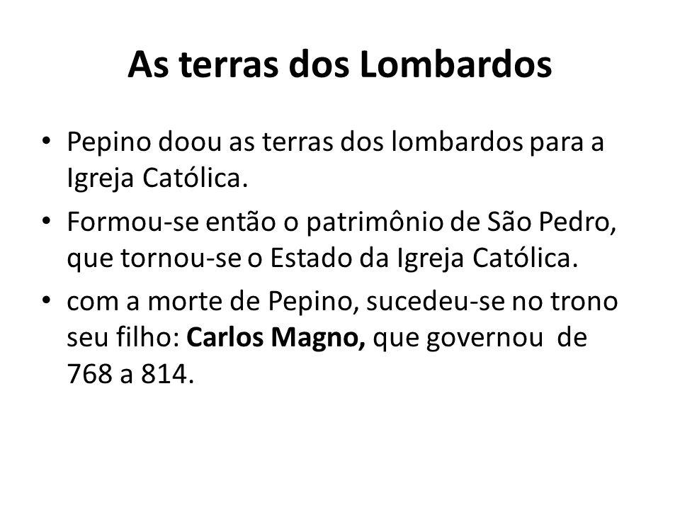As terras dos Lombardos Pepino doou as terras dos lombardos para a Igreja Católica. Formou-se então o patrimônio de São Pedro, que tornou-se o Estado