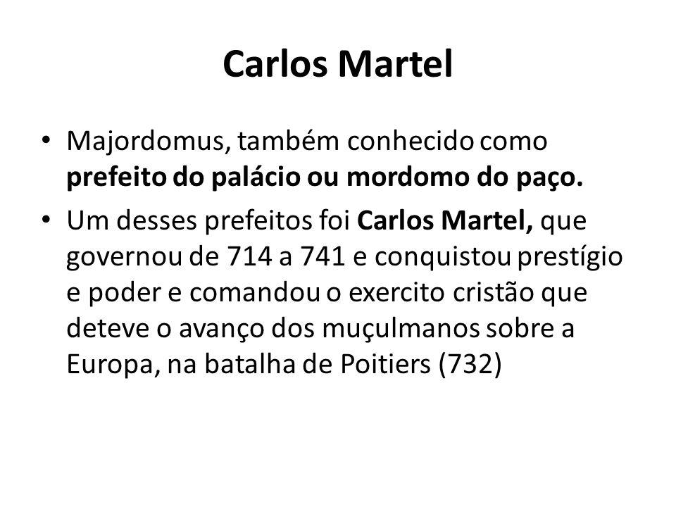 Carlos Martel Majordomus, também conhecido como prefeito do palácio ou mordomo do paço. Um desses prefeitos foi Carlos Martel, que governou de 714 a 7
