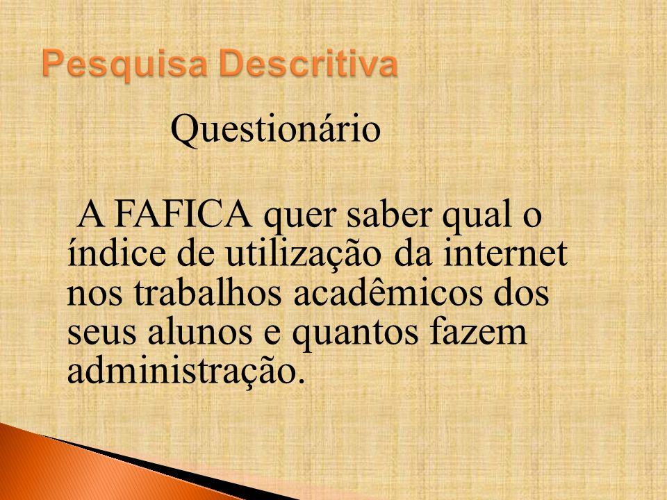 Questionário A FAFICA quer saber qual o índice de utilização da internet nos trabalhos acadêmicos dos seus alunos e quantos fazem administração.