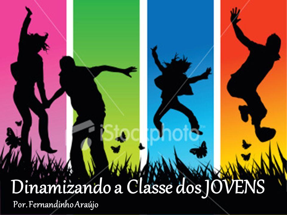 Dinamizando a Classe dos JOVENS Por. Fernandinho Araújo