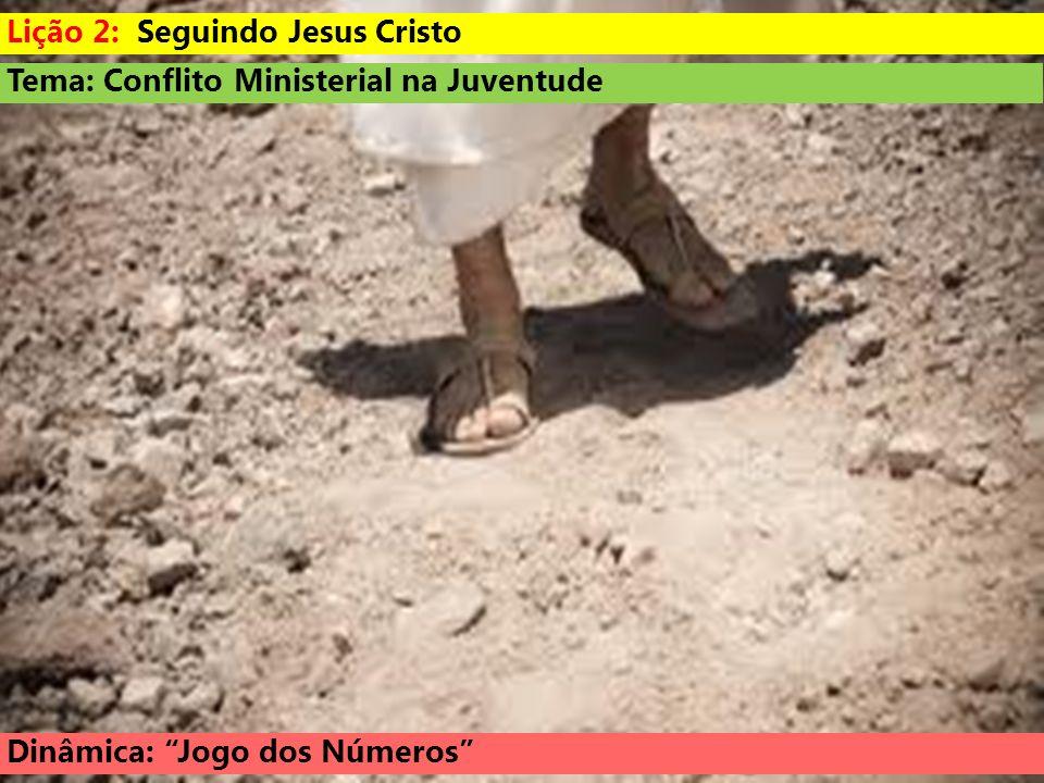 Tema: Conflito Ministerial na Juventude Dinâmica: Jogo dos Números Lição 2: Seguindo Jesus Cristo