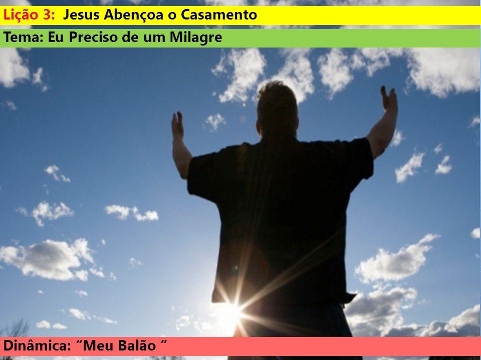 Tema: Eu Preciso de um Milagre Dinâmica: Meu Balão Lição 3: Jesus Abençoa o Casamento