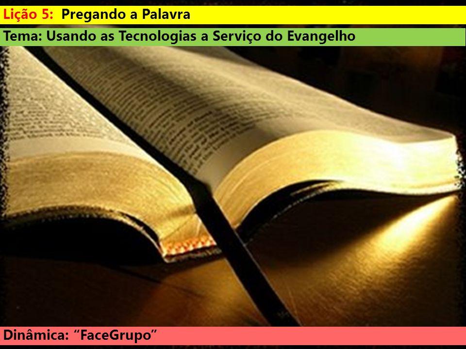 Tema: Usando as Tecnologias a Serviço do Evangelho Dinâmica: FaceGrupo Lição 5: Pregando a Palavra