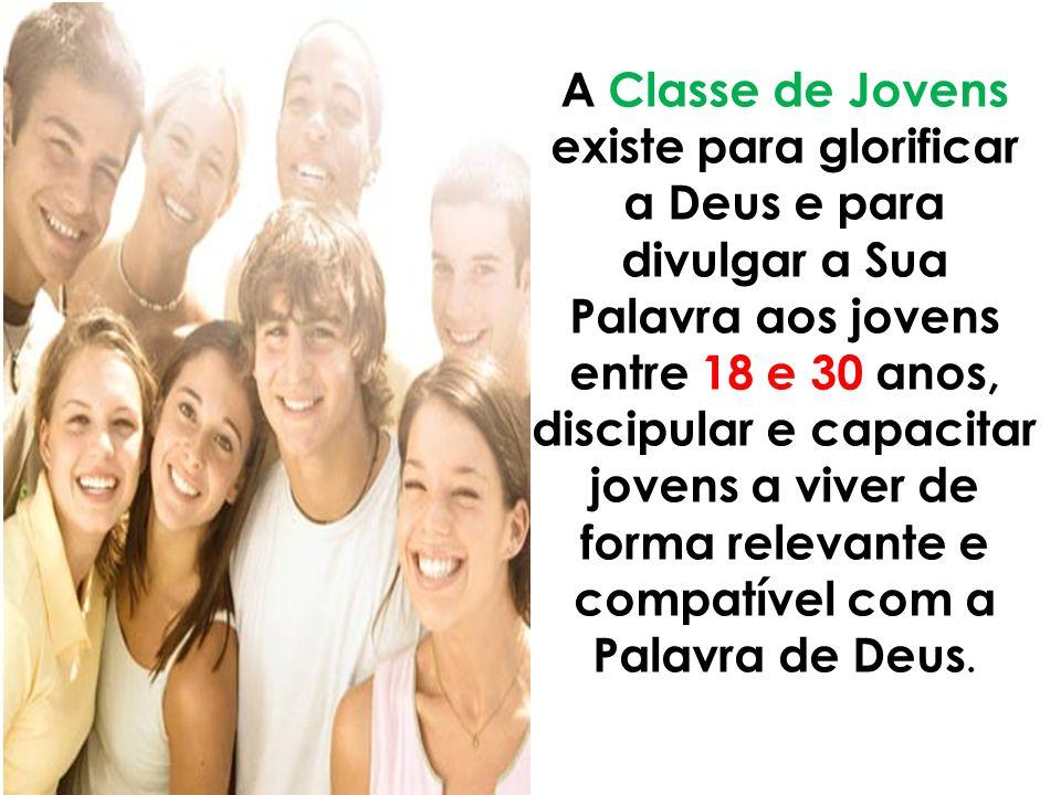 A Classe de Jovens existe para glorificar a Deus e para divulgar a Sua Palavra aos jovens entre 18 e 30 anos, discipular e capacitar jovens a viver de forma relevante e compatível com a Palavra de Deus.