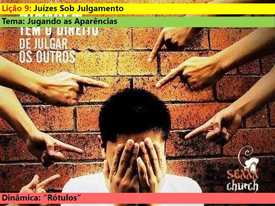 Tema: Jugando as Aparências Dinâmica: Rótulos Lição 9: Juízes Sob Julgamento
