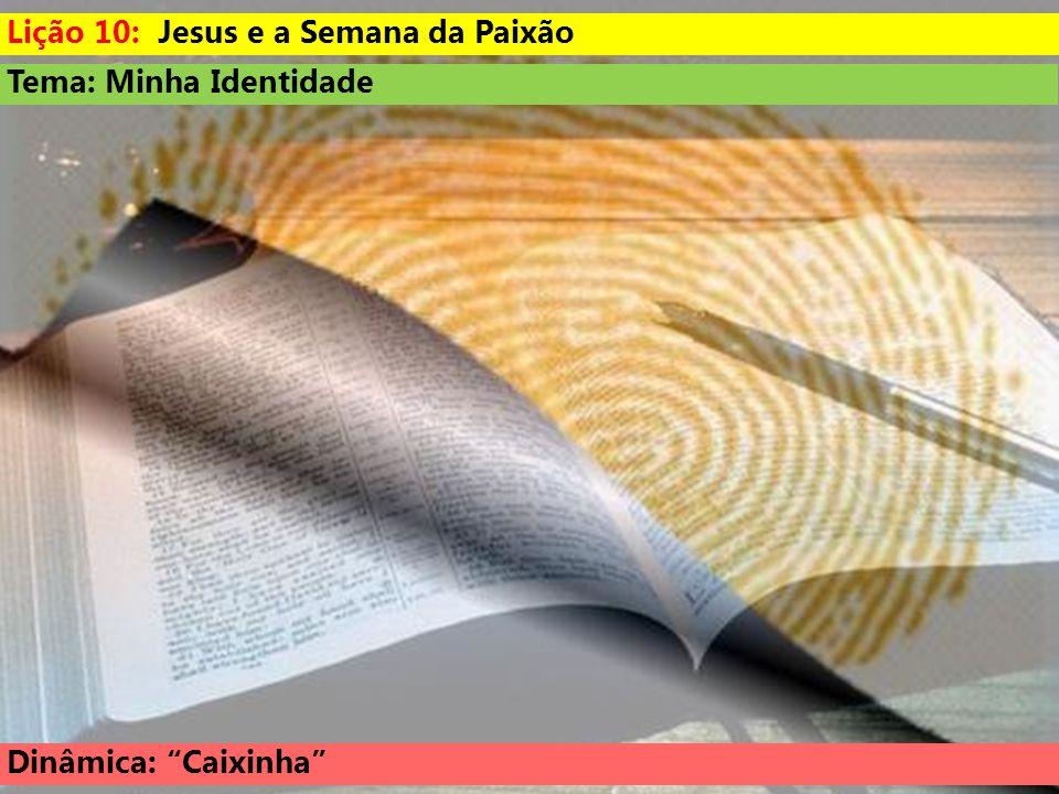 Tema: Minha Identidade Dinâmica: Caixinha Lição 10: Jesus e a Semana da Paixão
