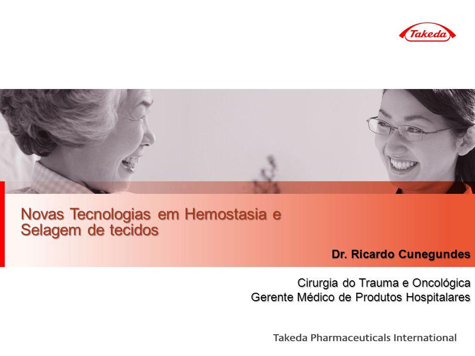 Novas Tecnologias em Hemostasia e Selagem de tecidos Dr. Ricardo Cunegundes Cirurgia do Trauma e Oncológica Gerente Médico de Produtos Hospitalares