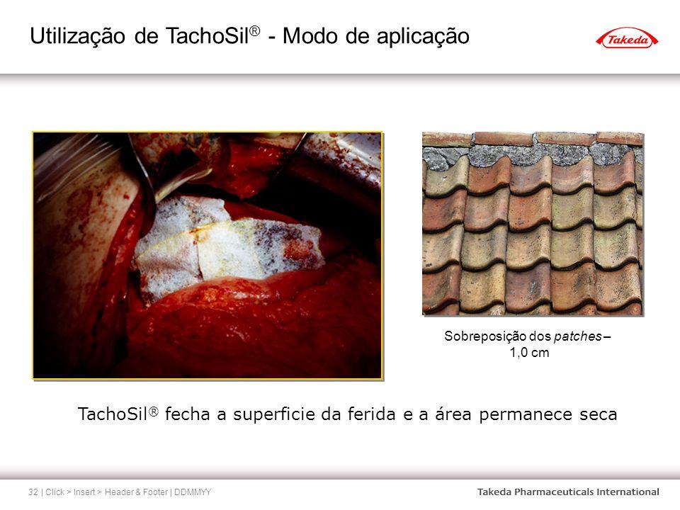Utilização de TachoSil ® - Modo de aplicação | Click > Insert > Header & Footer | DDMMYY32 TachoSil ® fecha a superficie da ferida e a área permanece