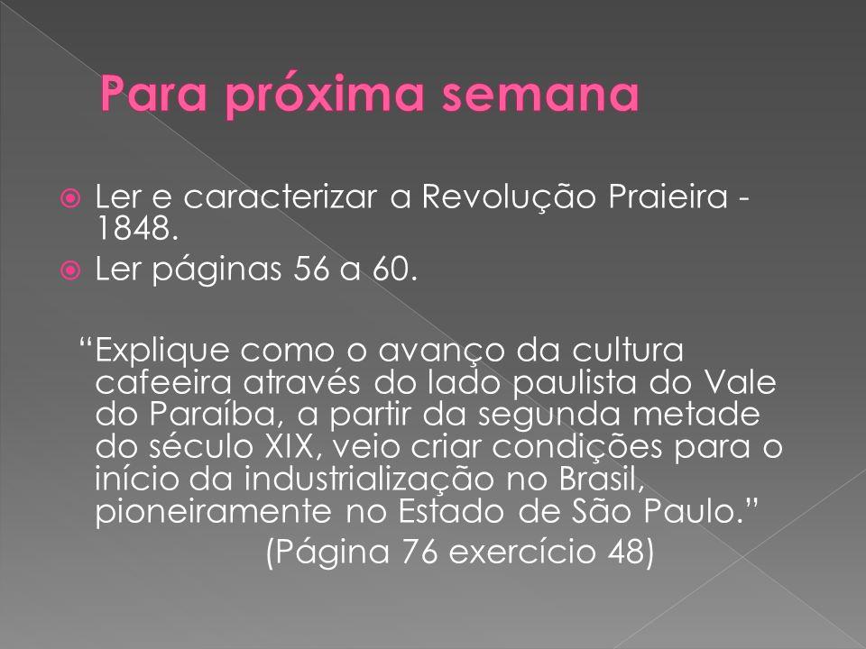 Ler e caracterizar a Revolução Praieira - 1848.Ler páginas 56 a 60.