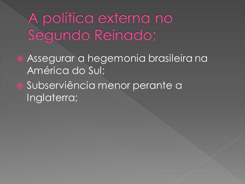 Assegurar a hegemonia brasileira na América do Sul; Subserviência menor perante a Inglaterra;