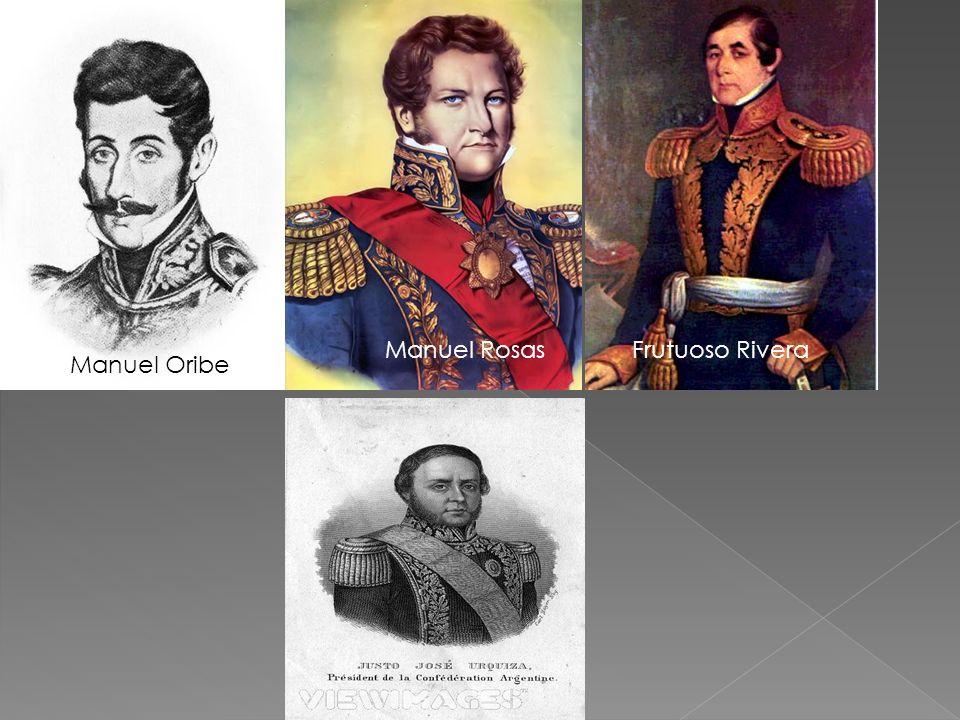 Manuel Oribe Manuel RosasFrutuoso Rivera