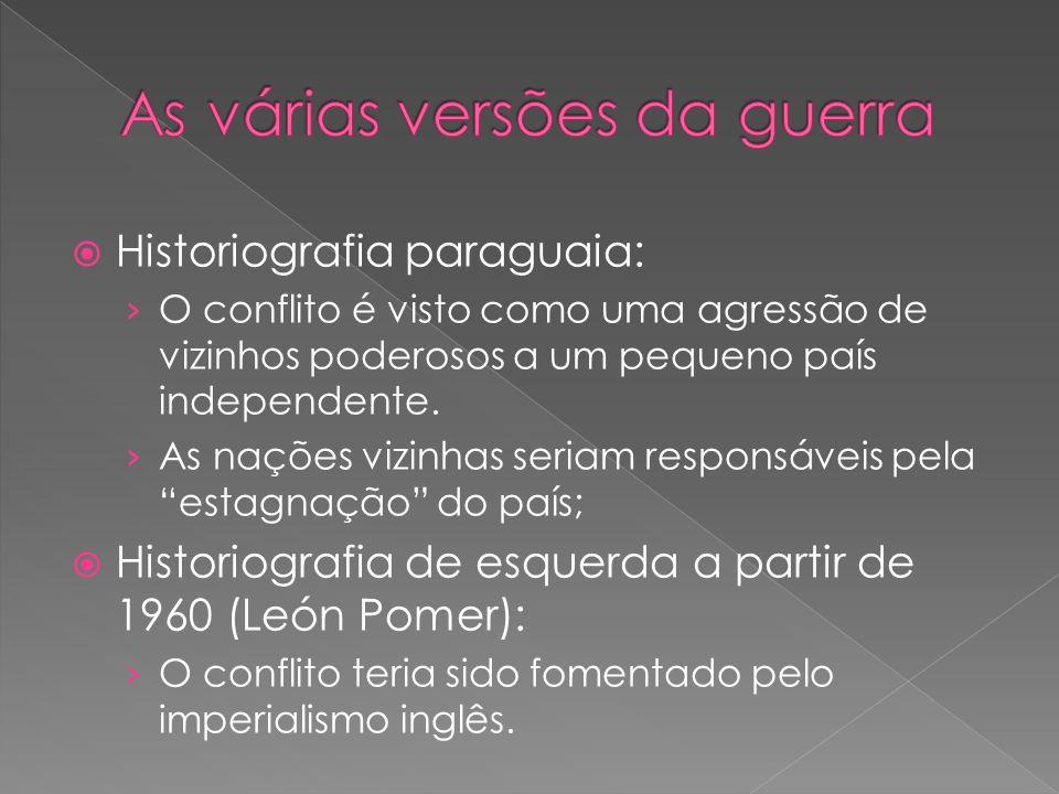 Historiografia paraguaia: O conflito é visto como uma agressão de vizinhos poderosos a um pequeno país independente.