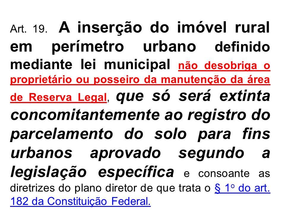 Art. 19. A inserção do imóvel rural em perímetro urbano definido mediante lei municipal não desobriga o proprietário ou posseiro da manutenção da área