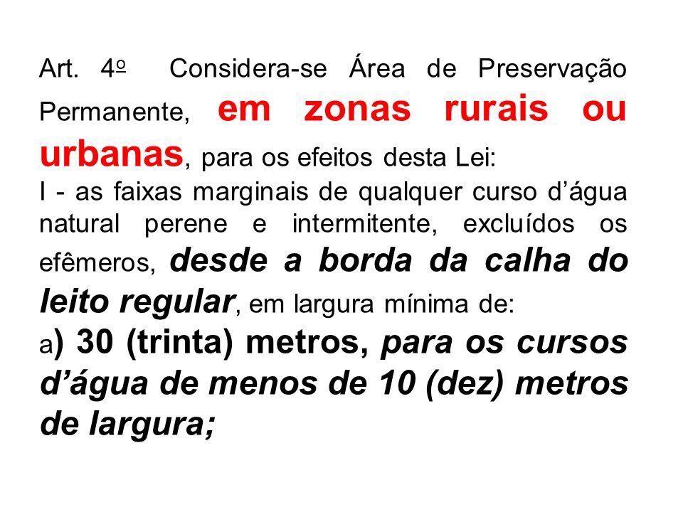 Art. 4 o Considera-se Área de Preservação Permanente, em zonas rurais ou urbanas, para os efeitos desta Lei: I - as faixas marginais de qualquer curso