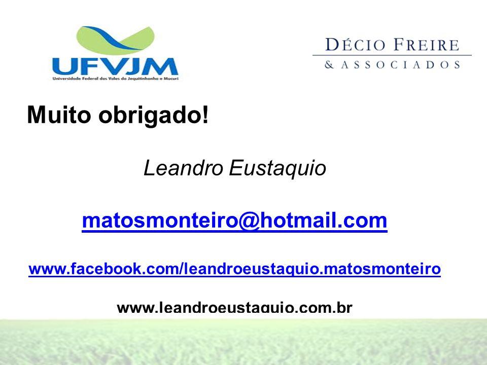 Muito obrigado! Leandro Eustaquio matosmonteiro@hotmail.com www.facebook.com/leandroeustaquio.matosmonteiro www.leandroeustaquio.com.br