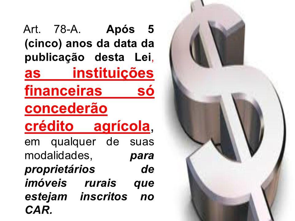 Art. 78-A. Após 5 (cinco) anos da data da publicação desta Lei, as instituições financeiras só concederão crédito agrícola, em qualquer de suas modali