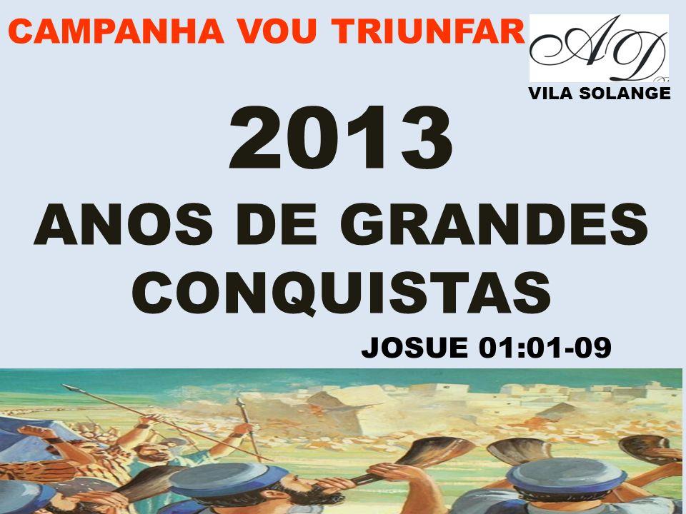 CAMPANHA VOU TRIUNFAR VILA SOLANGE 2013 ANOS DE GRANDES CONQUISTAS JOSUE 01:01-09