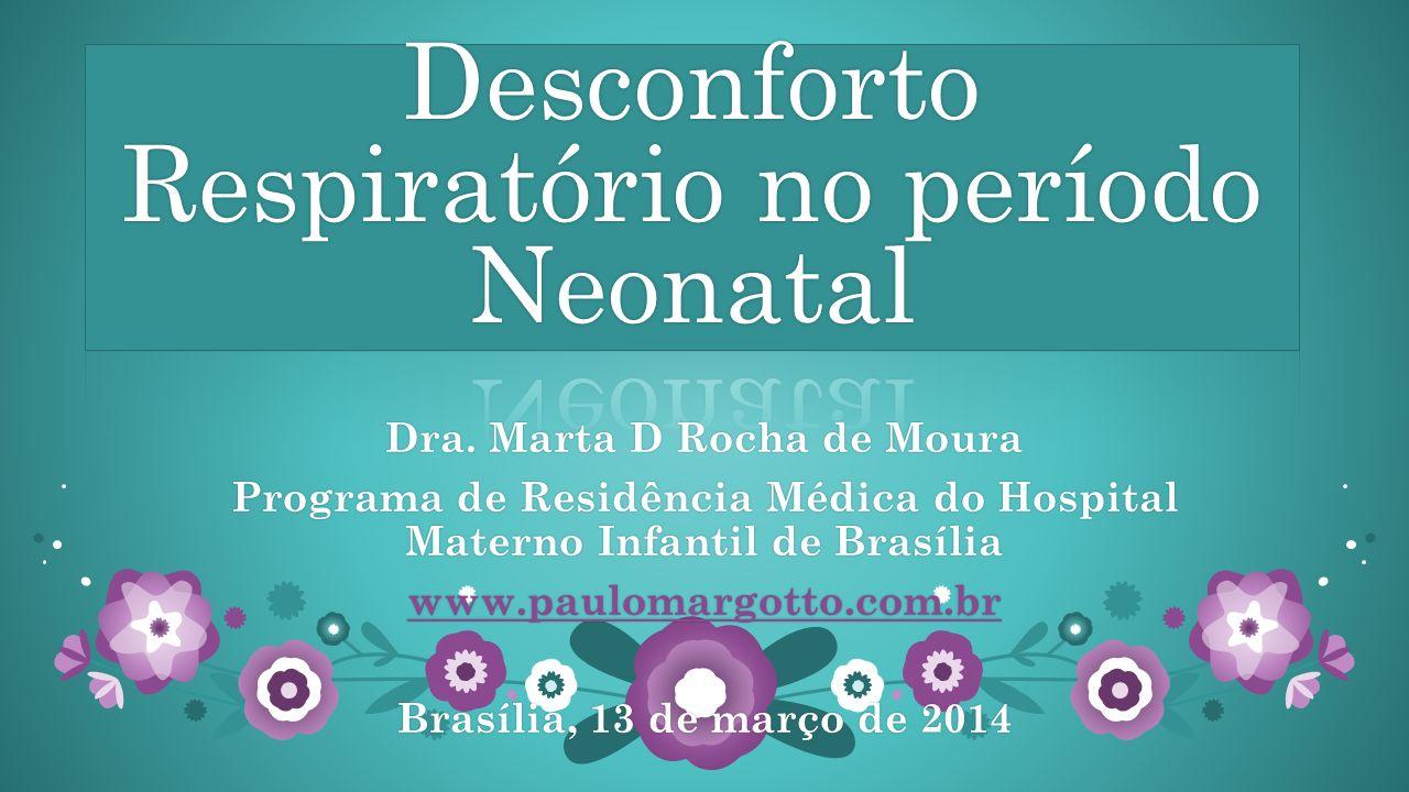 Desconforto Respiratório no período neonatal Principal motivo de internação nas unidades neonatais Dificuldade Respiratória, Prematuridade, Distúrbios metabólicos e Infecções.