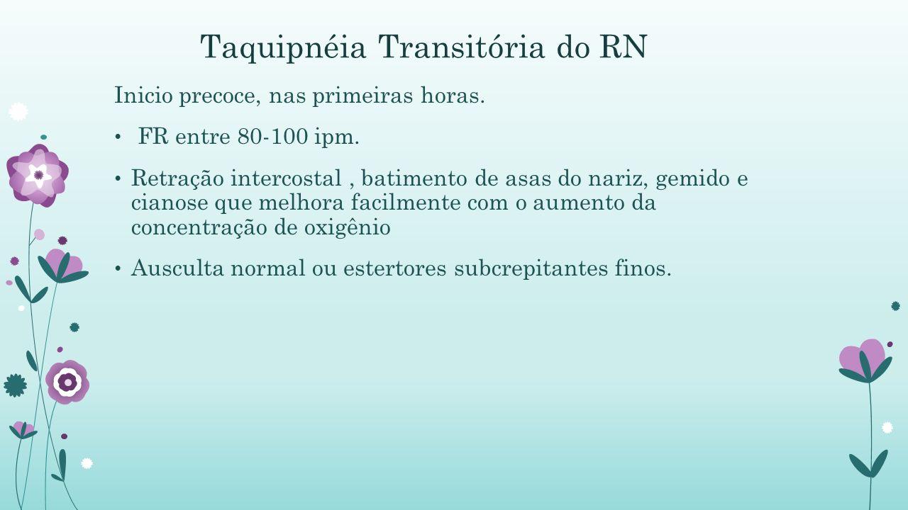 Taquipnéia Transitória do RN Inicio precoce, nas primeiras horas.