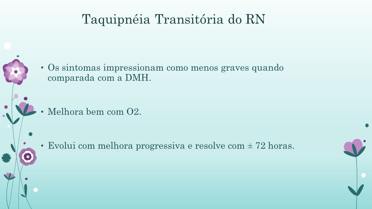 Taquipnéia Transitória do RN Os sintomas impressionam como menos graves quando comparada com a DMH.