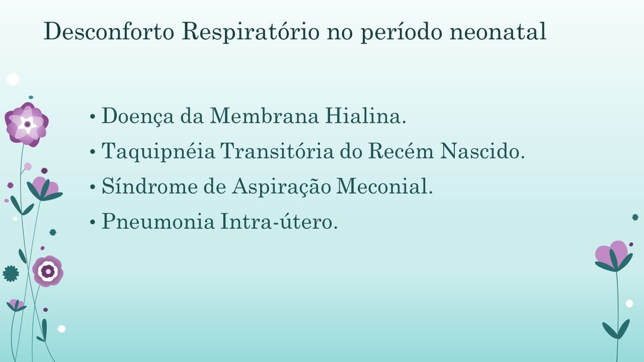 Doença da Membrana Hialina.Taquipnéia Transitória do Recém Nascido.