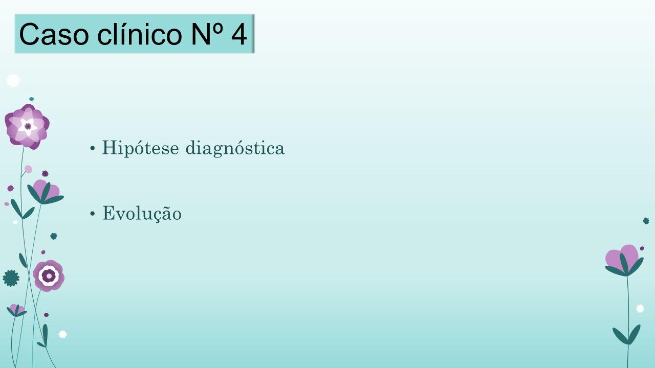 Hipótese diagnóstica Evolução Caso clínico Nº 4