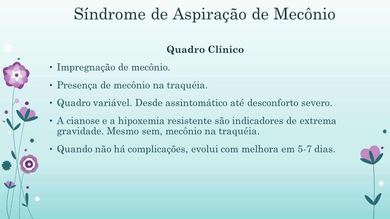 Síndrome de Aspiração de Mecônio Quadro Clínico Impregnação de mecônio.