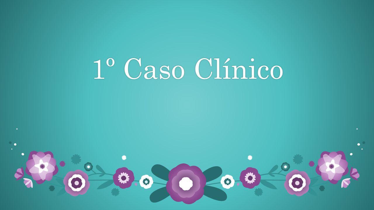 1º Caso Clínico1º Caso Clínico