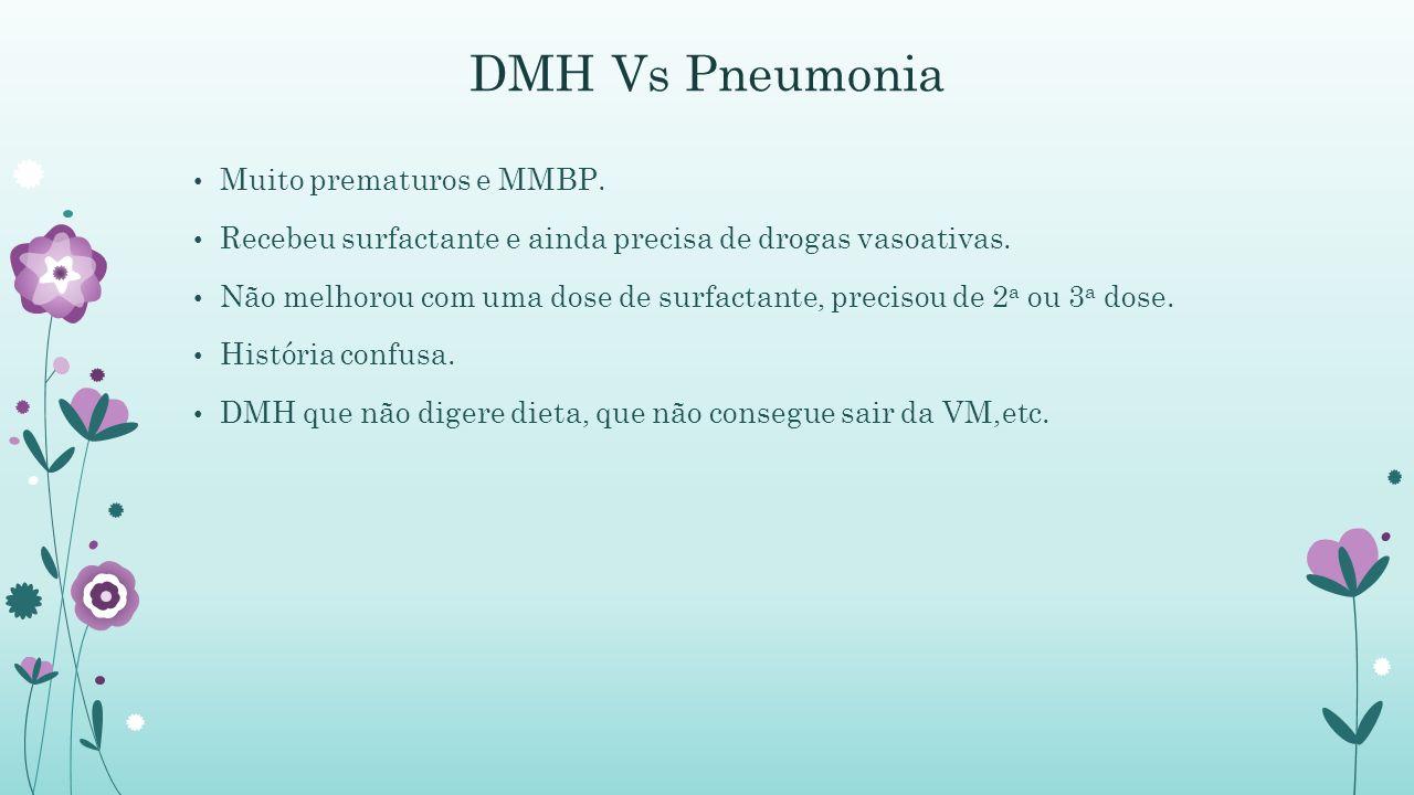 DMH Vs Pneumonia Muito prematuros e MMBP.Recebeu surfactante e ainda precisa de drogas vasoativas.