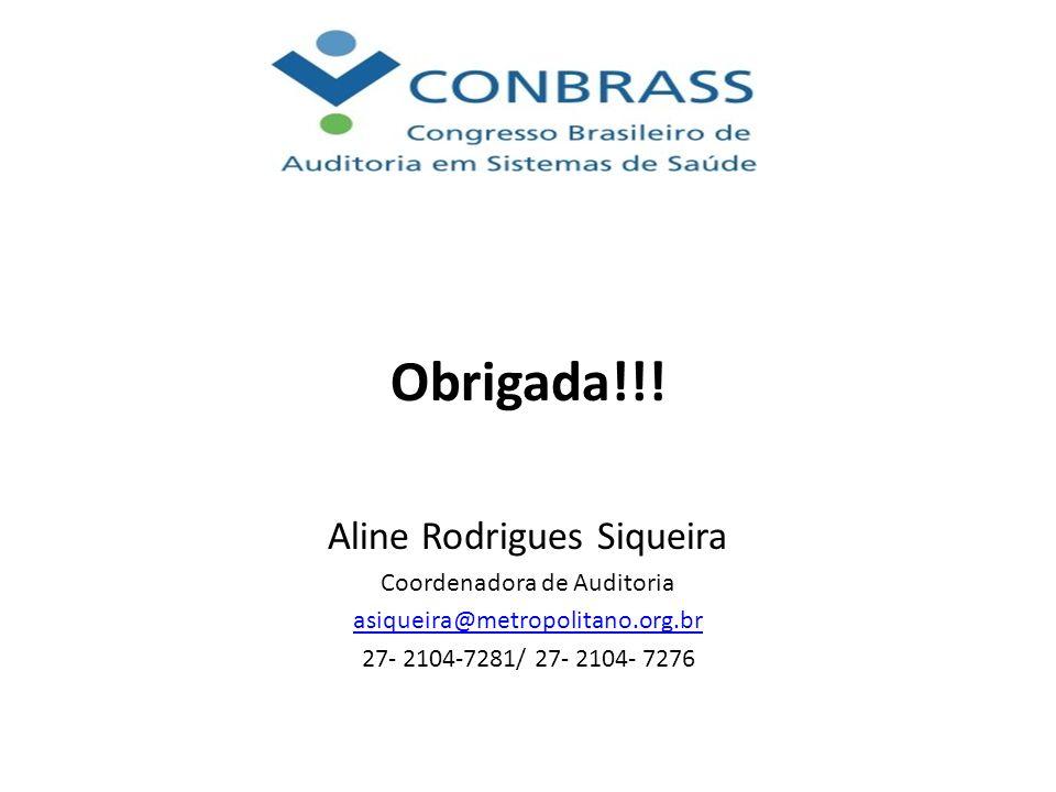 Obrigada!!! Aline Rodrigues Siqueira Coordenadora de Auditoria asiqueira@metropolitano.org.br 27- 2104-7281/ 27- 2104- 7276