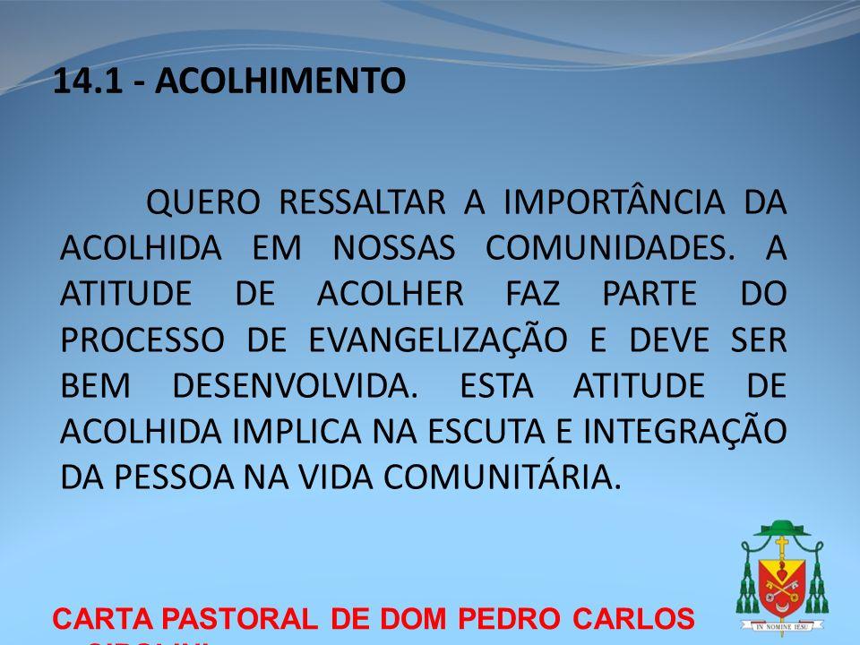 CARTA PASTORAL DE DOM PEDRO CARLOS CIPOLINI 14.1 - ACOLHIMENTO QUERO RESSALTAR A IMPORTÂNCIA DA ACOLHIDA EM NOSSAS COMUNIDADES. A ATITUDE DE ACOLHER F