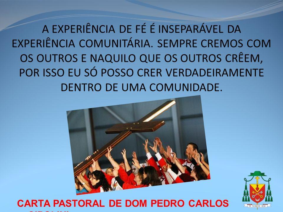 CARTA PASTORAL DE DOM PEDRO CARLOS CIPOLINI A EXPERIÊNCIA DE FÉ É INSEPARÁVEL DA EXPERIÊNCIA COMUNITÁRIA. SEMPRE CREMOS COM OS OUTROS E NAQUILO QUE OS