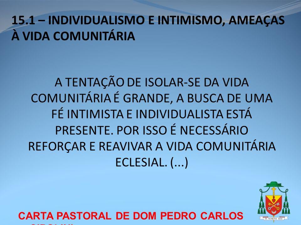 CARTA PASTORAL DE DOM PEDRO CARLOS CIPOLINI 15.1 – INDIVIDUALISMO E INTIMISMO, AMEAÇAS À VIDA COMUNITÁRIA A TENTAÇÃO DE ISOLAR-SE DA VIDA COMUNITÁRIA