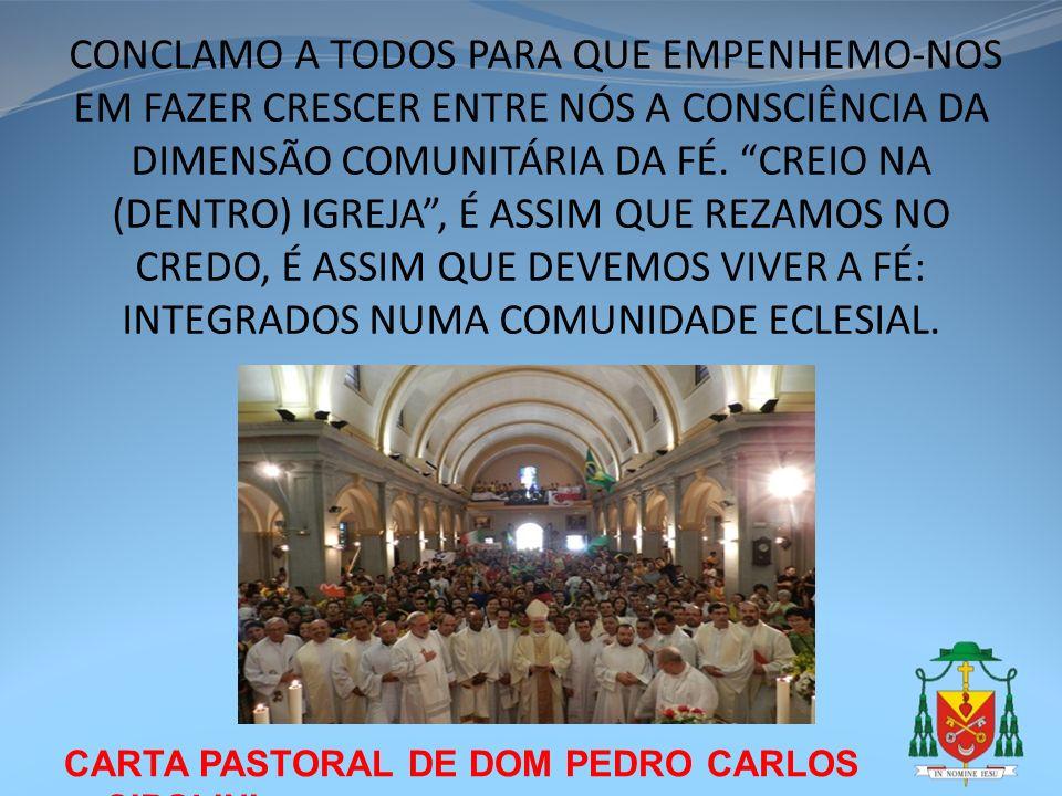CARTA PASTORAL DE DOM PEDRO CARLOS CIPOLINI CONCLAMO A TODOS PARA QUE EMPENHEMO-NOS EM FAZER CRESCER ENTRE NÓS A CONSCIÊNCIA DA DIMENSÃO COMUNITÁRIA D
