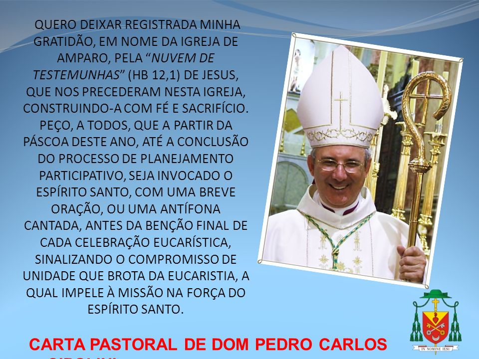 CARTA PASTORAL DE DOM PEDRO CARLOS CIPOLINI QUERO DEIXAR REGISTRADA MINHA GRATIDÃO, EM NOME DA IGREJA DE AMPARO, PELA NUVEM DE TESTEMUNHAS (HB 12,1) D
