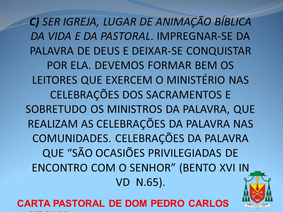 CARTA PASTORAL DE DOM PEDRO CARLOS CIPOLINI C) SER IGREJA, LUGAR DE ANIMAÇÃO BÍBLICA DA VIDA E DA PASTORAL. IMPREGNAR-SE DA PALAVRA DE DEUS E DEIXAR-S