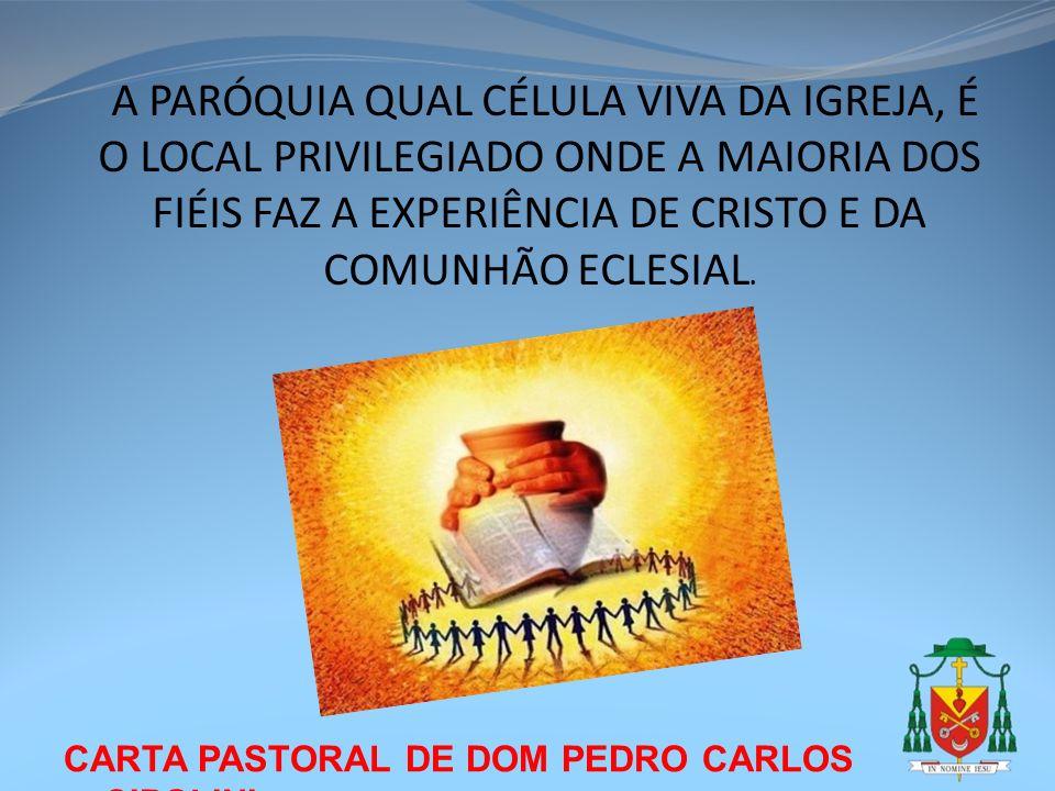 CARTA PASTORAL DE DOM PEDRO CARLOS CIPOLINI A PARÓQUIA QUAL CÉLULA VIVA DA IGREJA, É O LOCAL PRIVILEGIADO ONDE A MAIORIA DOS FIÉIS FAZ A EXPERIÊNCIA D