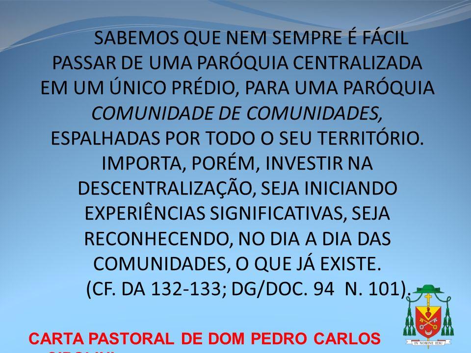 CARTA PASTORAL DE DOM PEDRO CARLOS CIPOLINI SABEMOS QUE NEM SEMPRE É FÁCIL PASSAR DE UMA PARÓQUIA CENTRALIZADA EM UM ÚNICO PRÉDIO, PARA UMA PARÓQUIA C