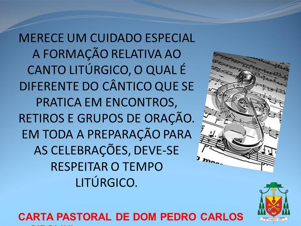 CARTA PASTORAL DE DOM PEDRO CARLOS CIPOLINI MERECE UM CUIDADO ESPECIAL A FORMAÇÃO RELATIVA AO CANTO LITÚRGICO, O QUAL É DIFERENTE DO CÂNTICO QUE SE PR