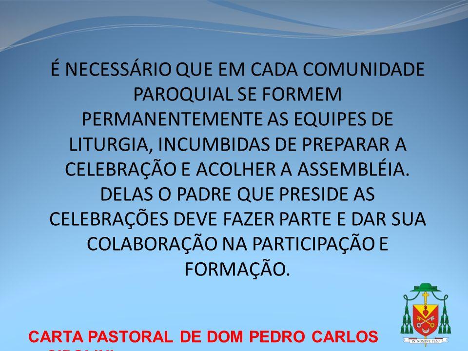 CARTA PASTORAL DE DOM PEDRO CARLOS CIPOLINI É NECESSÁRIO QUE EM CADA COMUNIDADE PAROQUIAL SE FORMEM PERMANENTEMENTE AS EQUIPES DE LITURGIA, INCUMBIDAS