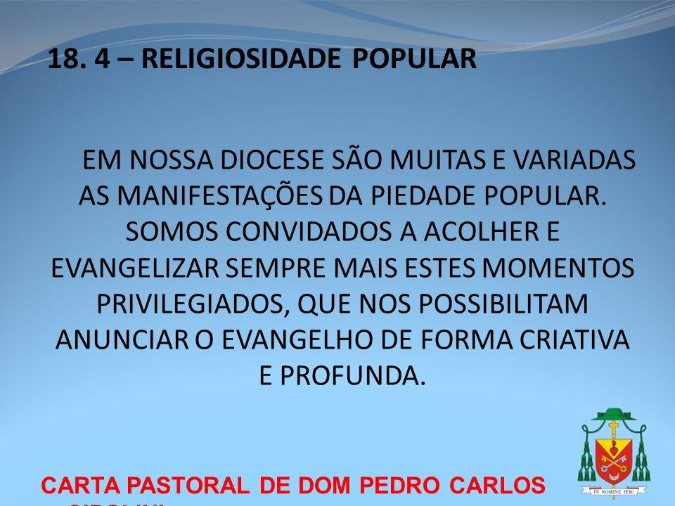 CARTA PASTORAL DE DOM PEDRO CARLOS CIPOLINI 18. 4 – RELIGIOSIDADE POPULAR EM NOSSA DIOCESE SÃO MUITAS E VARIADAS AS MANIFESTAÇÕES DA PIEDADE POPULAR.