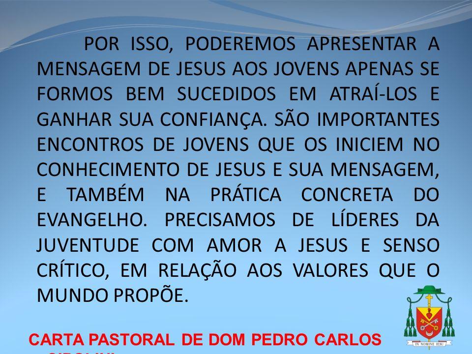 CARTA PASTORAL DE DOM PEDRO CARLOS CIPOLINI POR ISSO, PODEREMOS APRESENTAR A MENSAGEM DE JESUS AOS JOVENS APENAS SE FORMOS BEM SUCEDIDOS EM ATRAÍ-LOS